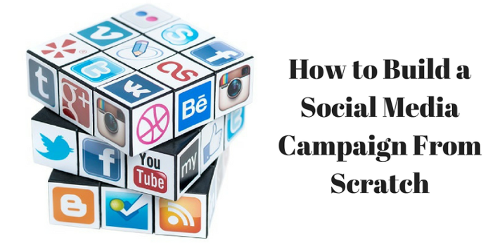 HOW TO BUILD A SOCIAL MEDIA CAMPAIGN FROM SCRATCH